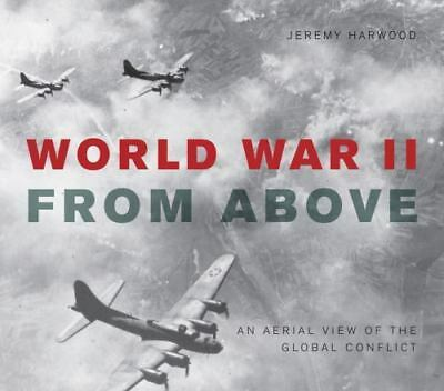 World War II From Above: An Aerial View of the Global Conflict, Harwood, Jeremy,