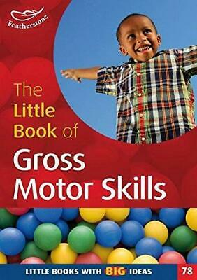 The Little Book of Gross Motor Skills: Little Books with Big Ideas (78), Ruth Sm