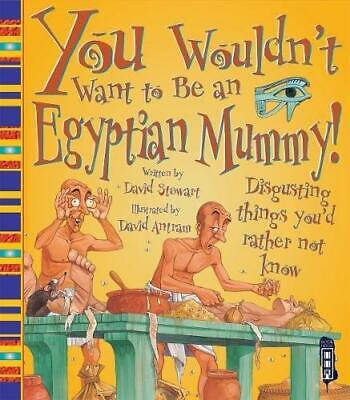 You Wouldn't Want to Be an Egyptian Mummy, Antram, Dave, Stewart, David, Good Co