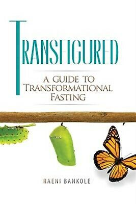 Transfigured: A Guide to Transformational Fasting by Bankole, Raeni -Paperback