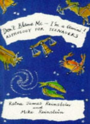 Don't Blame Me - I'm a Gemini!: Astrology for Teenagers,Reina James Reinstein,