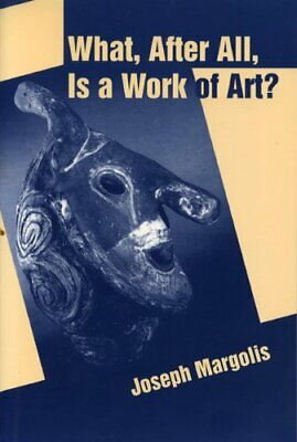 What, After All, Is a Work of Art? Lectures in the Philosophy of Art,Joseph Mar