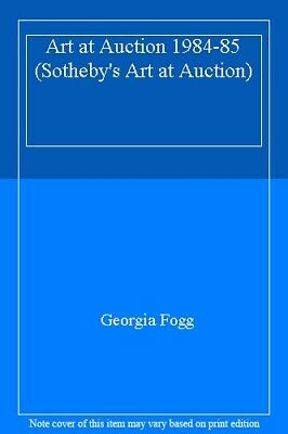 Art at Auction 1984-85 (Sotheby's Art at Auction),Georgia Fogg