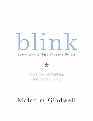 Blink : The Power of Thinking Without Thinking by Malcolm Gladwell (2005,...