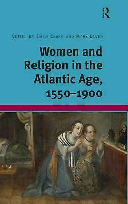 Women and Religion in the Atlantic Age, 1550-1900 by Emily Clark (English) Hardc