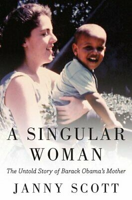 A Singular Woman The Untold Story of Barack Obama's Mother 9781594485596