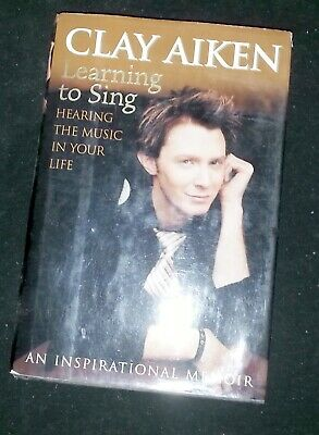 Learning To Sing Hearing the Music in Your Life by Clay Aiken (HC)