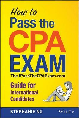 How to Pass the CPA Exam: The iPassTheCPAExam.Com Guide for International Candid