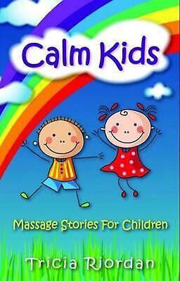 Calm Kids: Massage Stories for Children by Tricia Riordan Paperback Book Free Sh