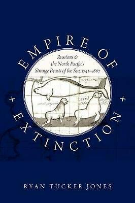 Empire of Extinction: Russians and the North Pacific's Strange Beasts of the Sea