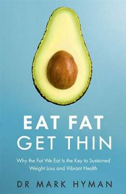 Eat Fat Get Thin: Why the Fat We Eat Is the Key , Hyman, Mark, Excellent