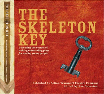The Skeleton Key: Unlocking the Secrets of Writing Outstanding Plays for and by