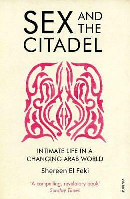 Sexe et The Citadel: Intime Life IN A Changing Arabe Monde par El Feki , Shereen
