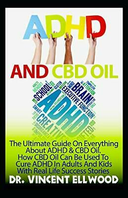 ADHD And CBD Oil: The Ultimate Guide On Everything About ADHD And CBD Oil. Ho…
