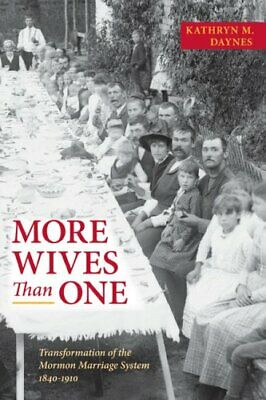 More Wives Than One: Transformation of the Mormon Marriage System, 1840-1910…