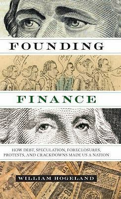 Discovering America: Founding Finance : How Debt, Speculation, Foreclosures,...