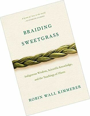 Braiding Sweetgrass: Indigenous Wisdom, Scientific Knowledge and the Teaching...
