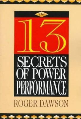 The 13 Secrets of Power Performance by Roger Dawson (1997, Paperback)