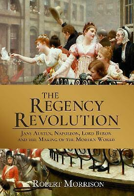 Regency Revolution: Jane Austen, Napoleon, Lord Byron and the Making of the Mode