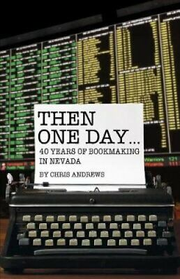 Then One Day... 40 Years of Bookmaking in Nevada by Chris Andrews 9781944877194