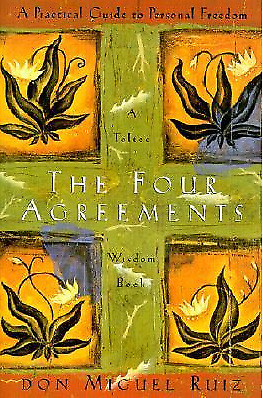 The Four Agreements: A Practical Guide to Personal Freedom by Don Miguel Ruiz