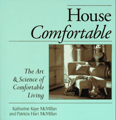 House Comfortable: The Art and Science of Comfortable Living, McMillan, Patricia