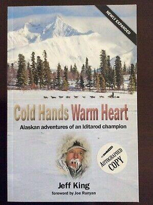 AUTOGRAPHED Cold Hands Warm Heart Alaskan Adventures Iditarod Champion King