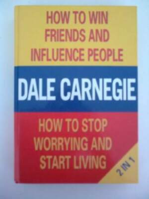 How to Win Friends and Influence People & How to stop worrying and start living,