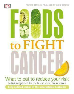 Foods to Fight Cancer: What to Eat to Reduce Your Risk by Richard Beliveau (Engl