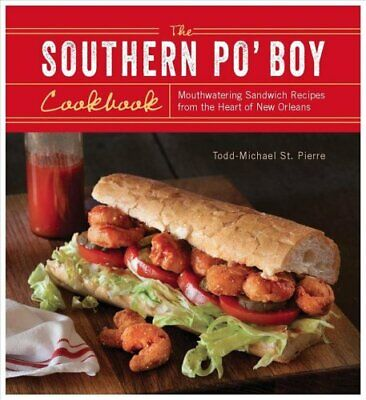 The Southern Po' Boy Cookbook : Mouthwatering Sandwich Recipes from the Heart...