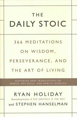 The Daily Stoic : 366 Meditations on Self-Mastery, Perseverance and Wisdom:...