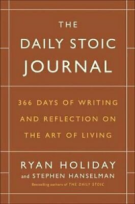 The Daily Stoic Journal : 366 Days of Writing and Reflecting on the Art of...