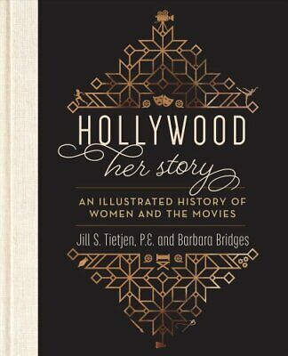 Hollywood Her Story, An Illustrated History of Women and the Mo... 9781493037056