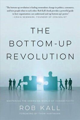 The Bottom-up Revolution Mastering the Emerging World of Connec... 9780825308956