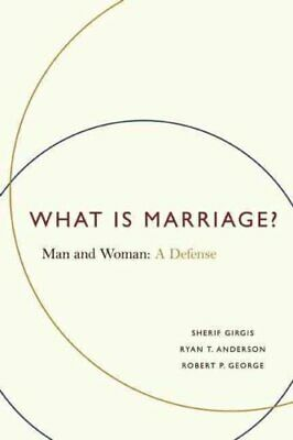 What Is Marriage? : Man and Woman - A Defense by Ryan T. Anderson, Sherif...