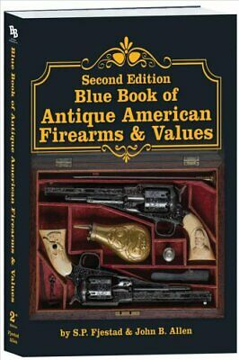 Second Edition Blue Book of Antique American Firearms & Values 9781947314078