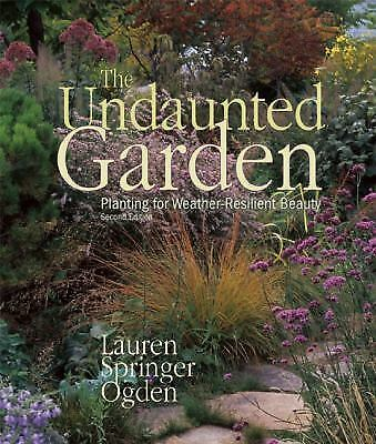 The Undaunted Garden : Planting for Weather-Resilient Beauty by Lauren...