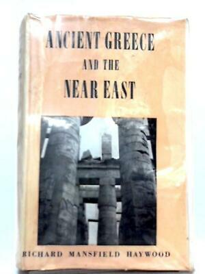 Ancient Greece and the Near East (Richard Mansfield Haywood - 1965) (ID:49279)