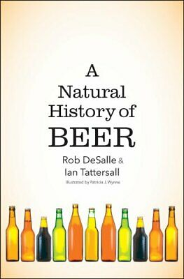 A Natural History of Beer by Rob DeSalle 9780300233674 | Brand New