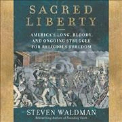 Sacred Liberty America's Long, Bloody, and Ongoing Struggle for... 9781982657642