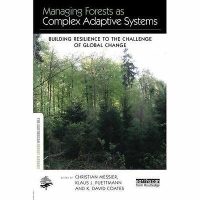 Managing Forests as Complex Adaptive Systems: Building Resilience to the Challen