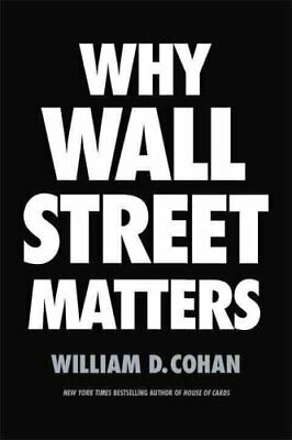 Why Wall Street Matters by William D. Cohan (2017, Hardcover)