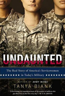 Undaunted : The Real Story of America's Servicewomen in Today's Military by...