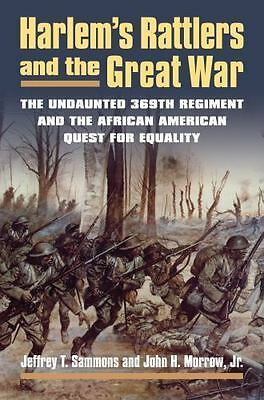 Harlem's Rattlers and the Great War : The Undaunted 369th Regiment and the...