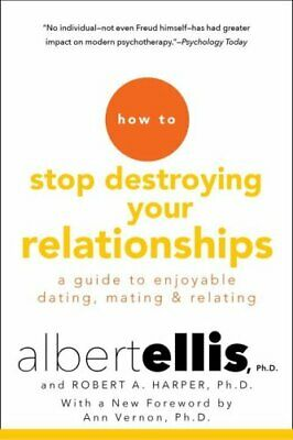 How to Stop Destroying Your Relationships by Robert A. Harper and Albert...