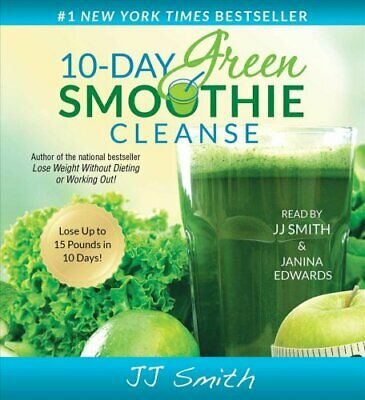 10-Day Green Smoothie Cleanse : Lose up to 15 Pounds in 10 Days! by J. J....