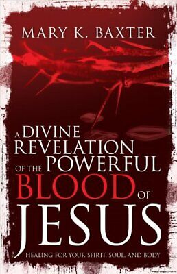 A Divine Revelation of the Powerful Blood of Jesus Healing for ... 9781641232708