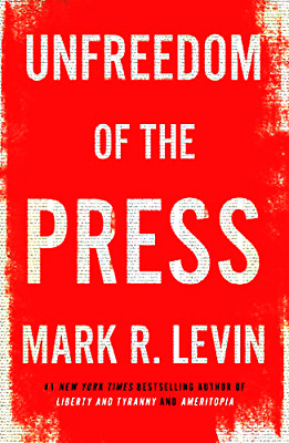 Unfreedom of the Press by Mark R. Levin (P⋆D⋆F)