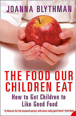 The Food Our Children Eat: How to Get Children to Like Good Food by Joanna Blyth