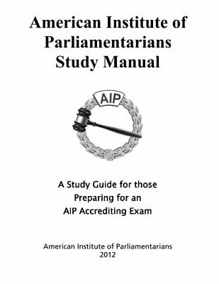 American Institute of Parliamentarians Study Manual: A Study Guide for Those…
